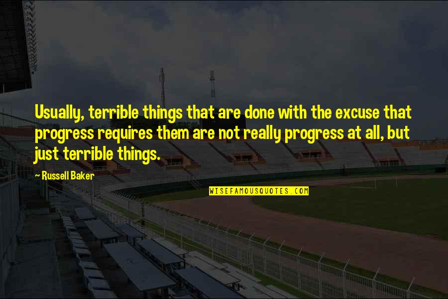 Tylenol Quotes By Russell Baker: Usually, terrible things that are done with the