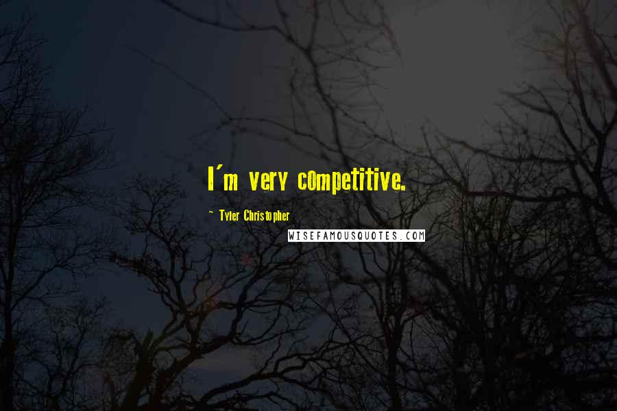 Tyler Christopher quotes: I'm very competitive.