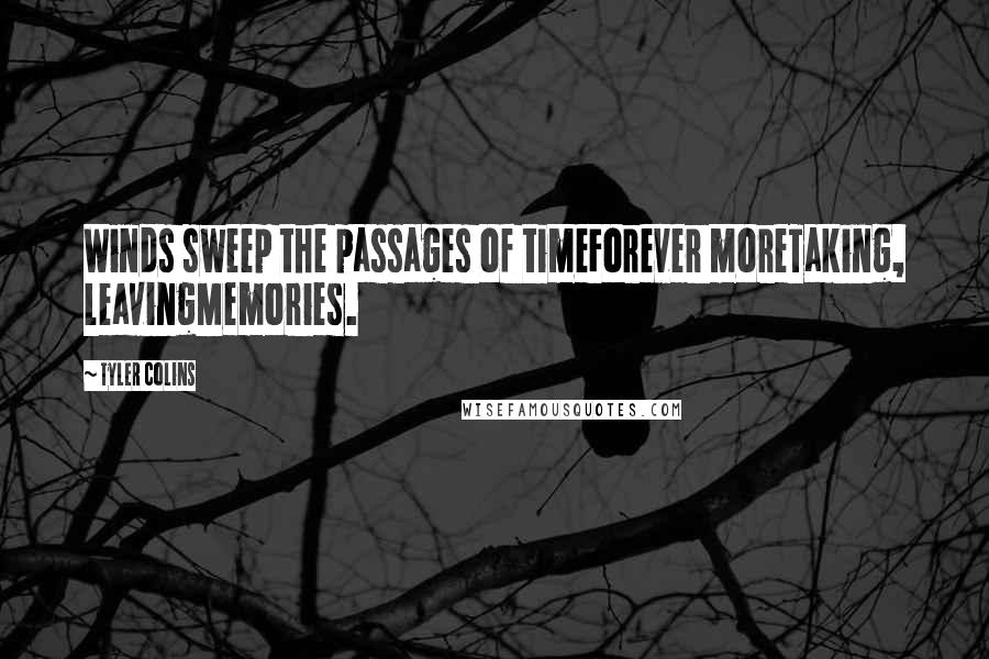Tyler Colins quotes: Winds sweep the passages of timeForever moreTaking, leavingMemories.