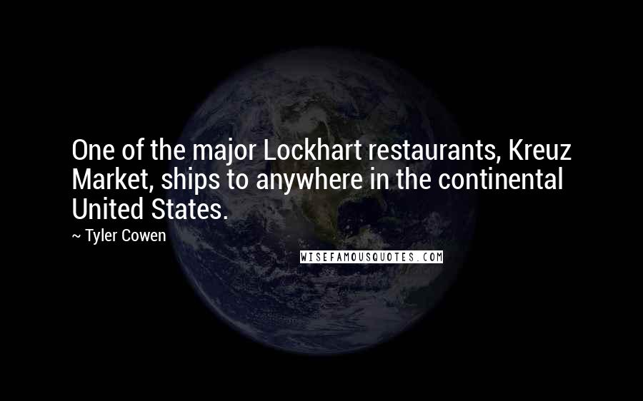 Tyler Cowen quotes: One of the major Lockhart restaurants, Kreuz Market, ships to anywhere in the continental United States.