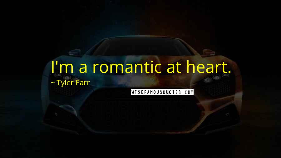 Tyler Farr quotes: I'm a romantic at heart.