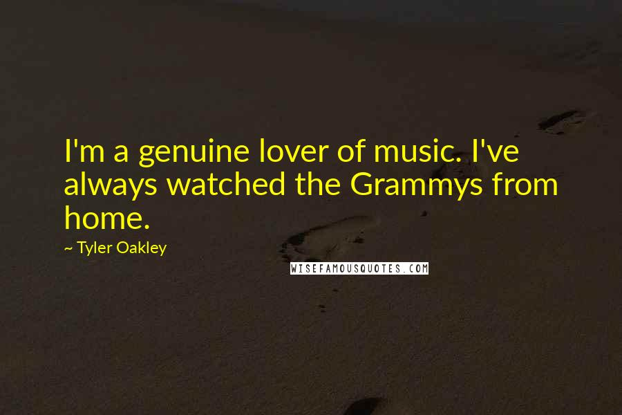 Tyler Oakley quotes: I'm a genuine lover of music. I've always watched the Grammys from home.