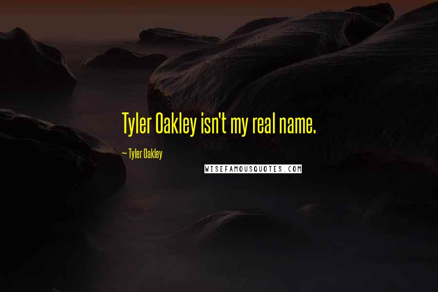 Tyler Oakley quotes: Tyler Oakley isn't my real name.