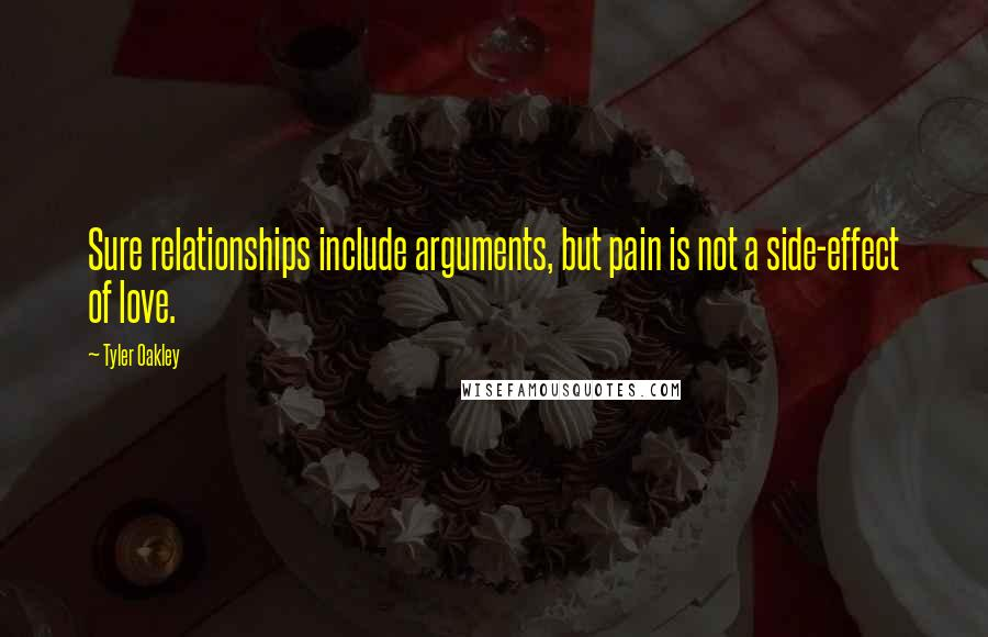 Tyler Oakley quotes: Sure relationships include arguments, but pain is not a side-effect of love.