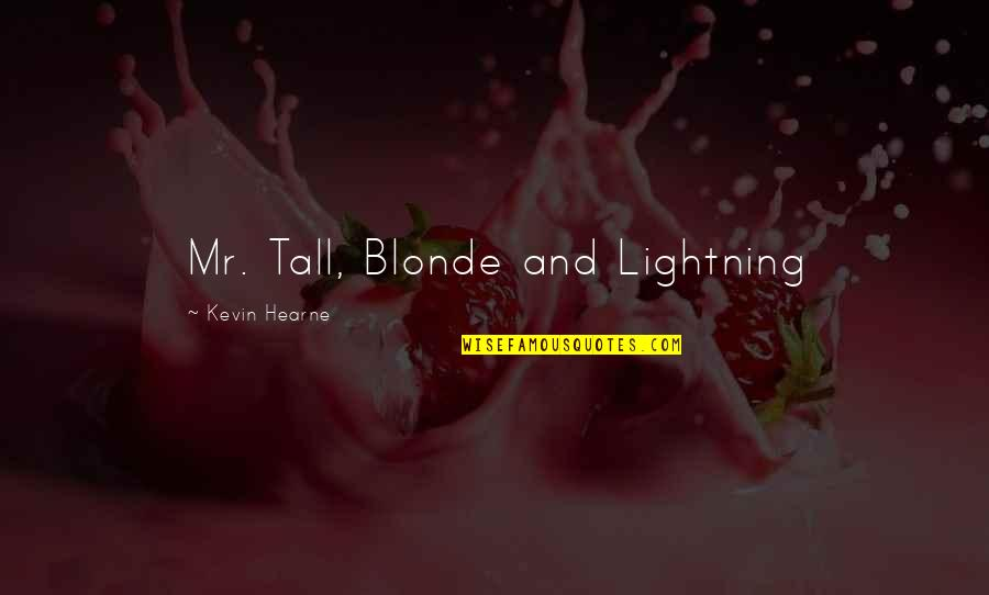 Tyler Oakley Sassy Quotes By Kevin Hearne: Mr. Tall, Blonde and Lightning