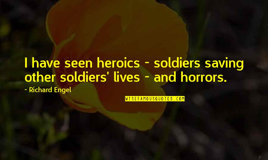 Tyler Oakley Sassy Quotes By Richard Engel: I have seen heroics - soldiers saving other