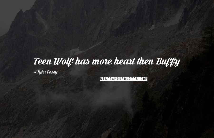 Tyler Posey quotes: Teen Wolf has more heart then Buffy