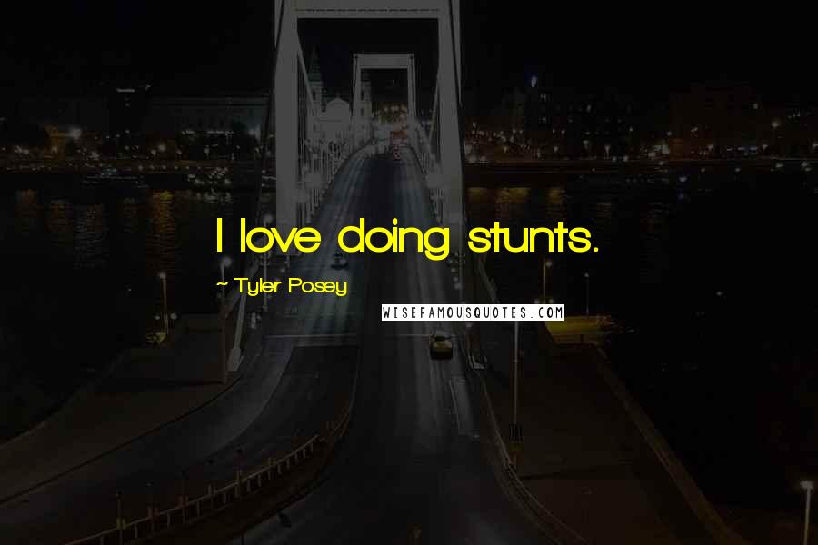 Tyler Posey quotes: I love doing stunts.