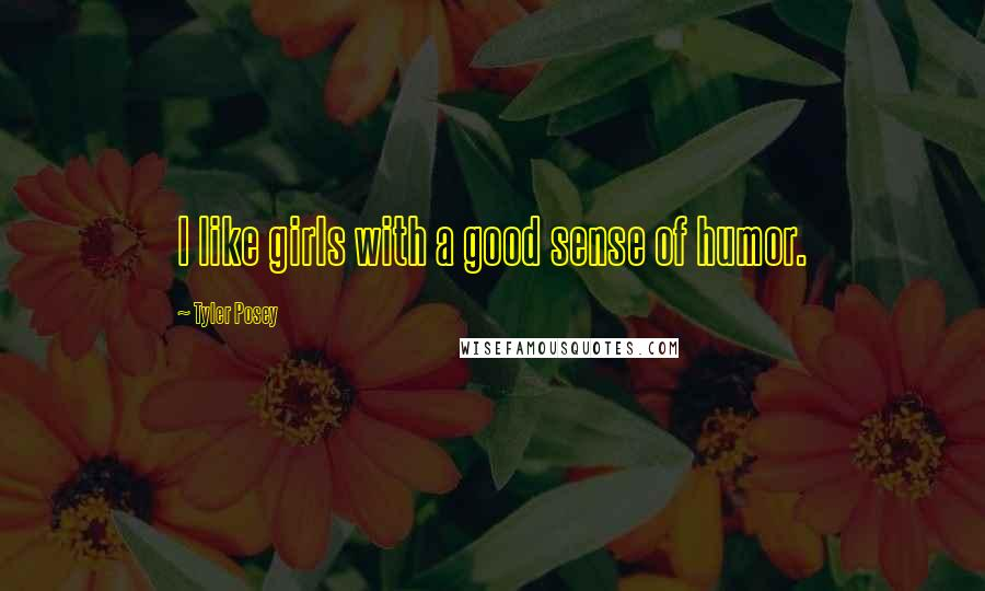 Tyler Posey quotes: I like girls with a good sense of humor.