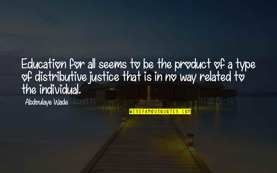 Type Of Way Quotes By Abdoulaye Wade: Education for all seems to be the product