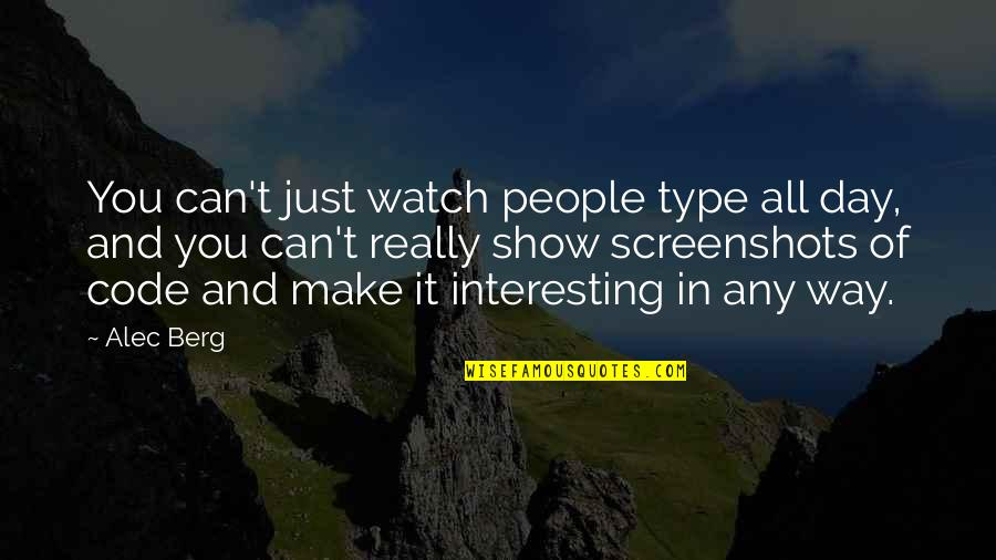 Type Of Way Quotes By Alec Berg: You can't just watch people type all day,