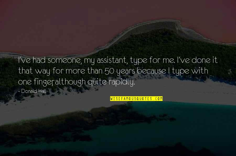 Type Of Way Quotes By Donald Hall: I've had someone, my assistant, type for me.