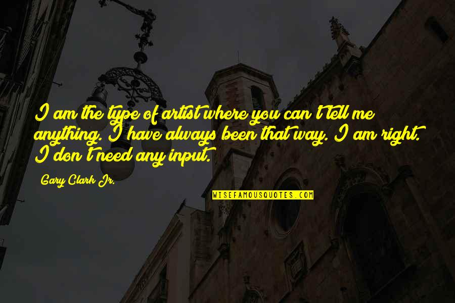 Type Of Way Quotes By Gary Clark Jr.: I am the type of artist where you