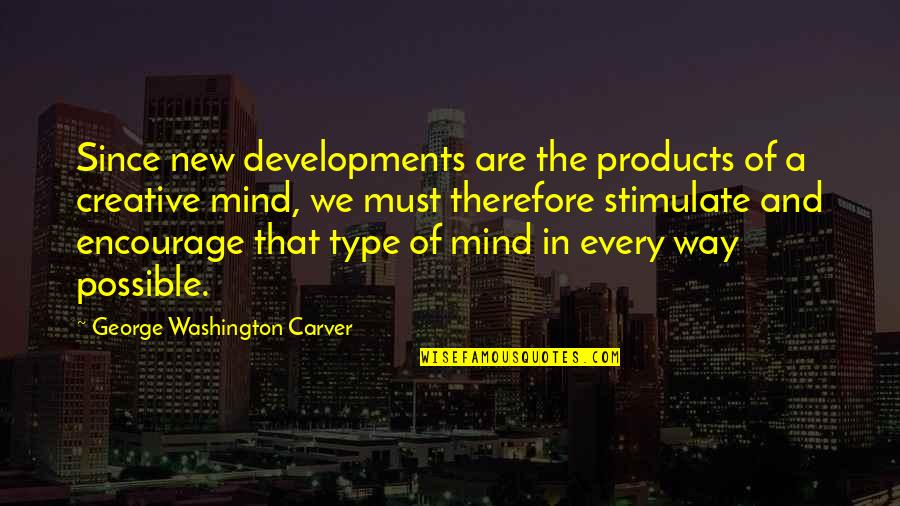 Type Of Way Quotes By George Washington Carver: Since new developments are the products of a