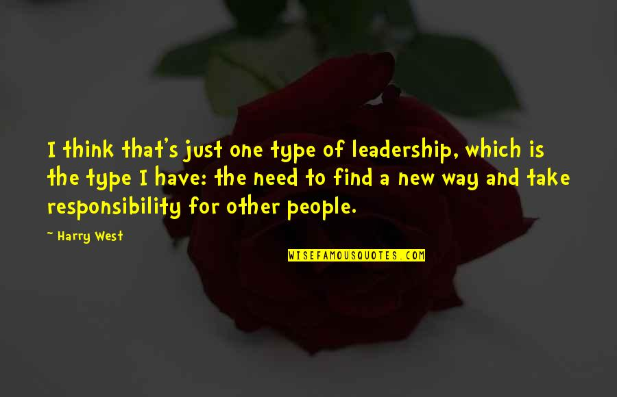 Type Of Way Quotes By Harry West: I think that's just one type of leadership,