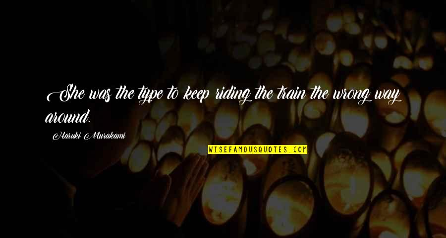 Type Of Way Quotes By Haruki Murakami: She was the type to keep riding the