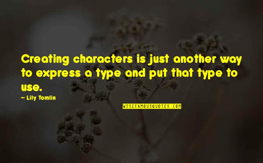 Type Of Way Quotes By Lily Tomlin: Creating characters is just another way to express