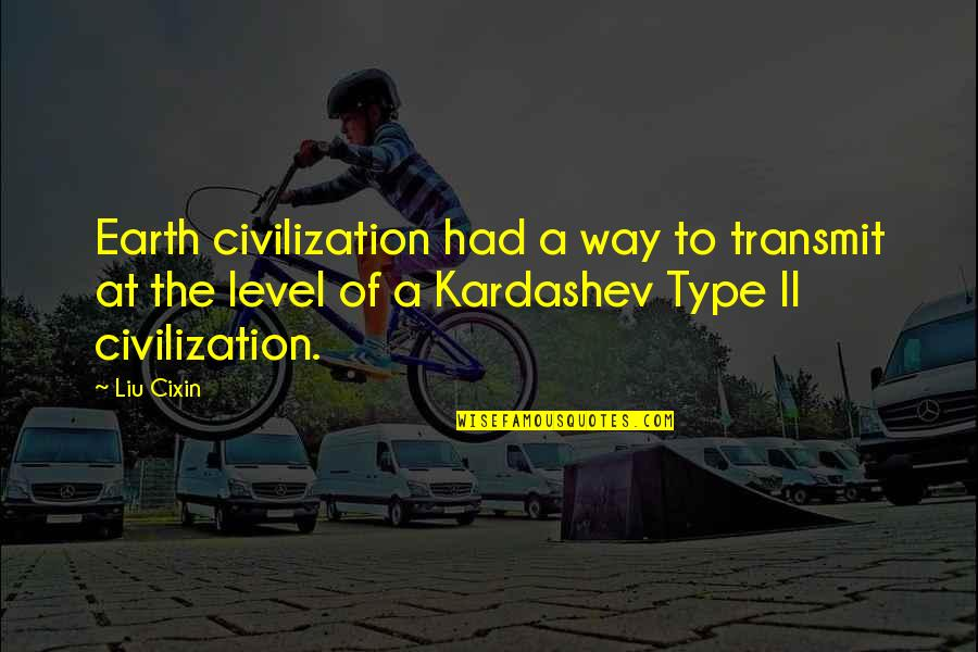 Type Of Way Quotes By Liu Cixin: Earth civilization had a way to transmit at