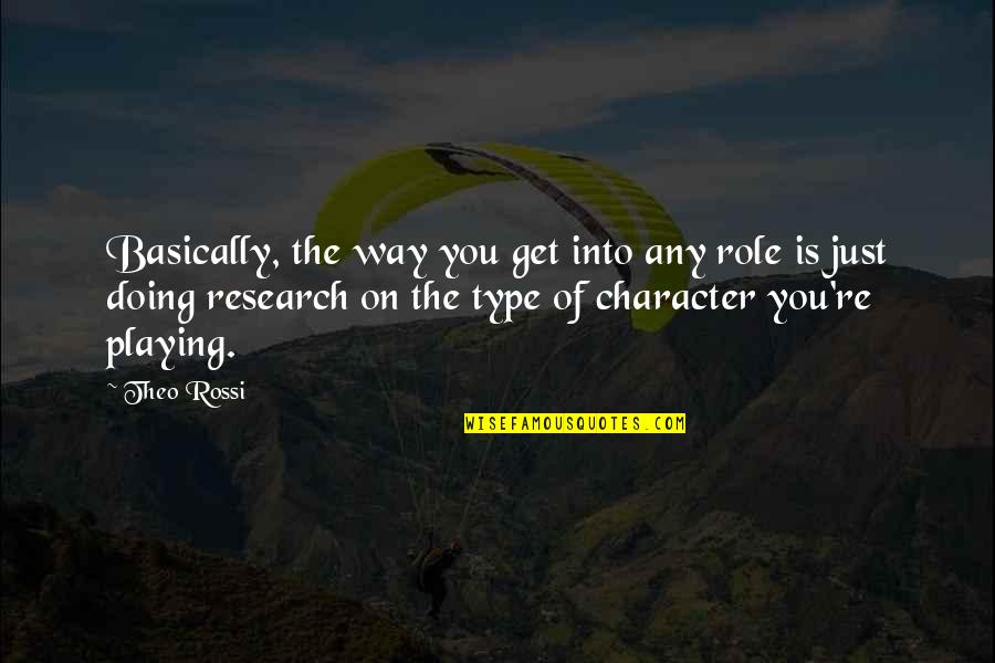 Type Of Way Quotes By Theo Rossi: Basically, the way you get into any role