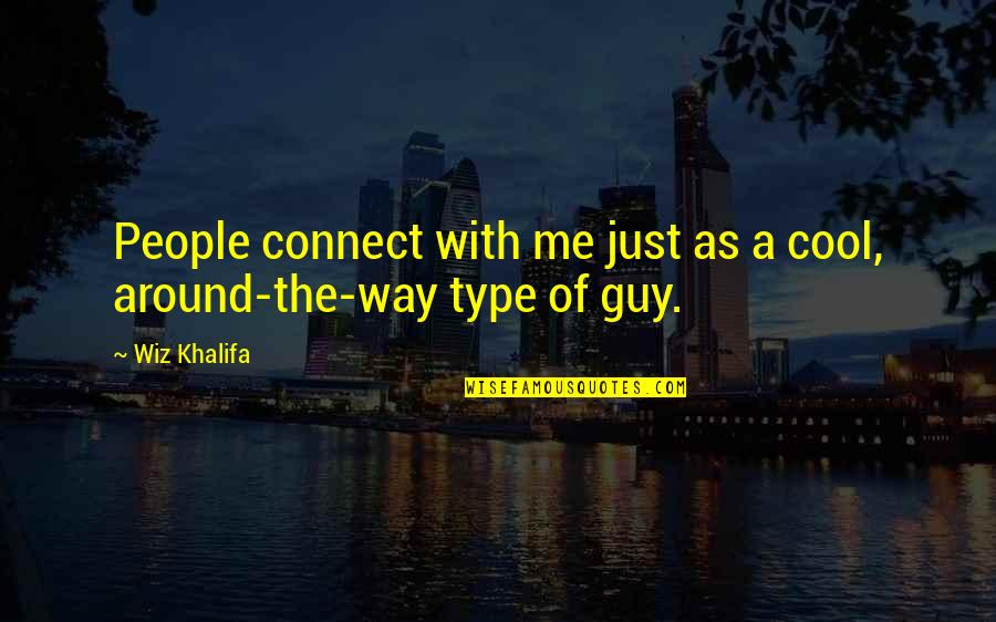 Type Of Way Quotes By Wiz Khalifa: People connect with me just as a cool,