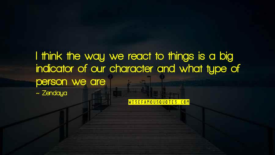 Type Of Way Quotes By Zendaya: I think the way we react to things