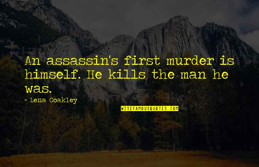 Typical Macedonian Quotes By Lena Coakley: An assassin's first murder is himself. He kills