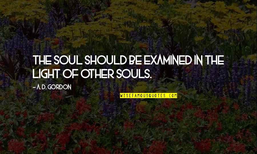 Typical Old Man Quotes By A. D. Gordon: The soul should be examined in the light