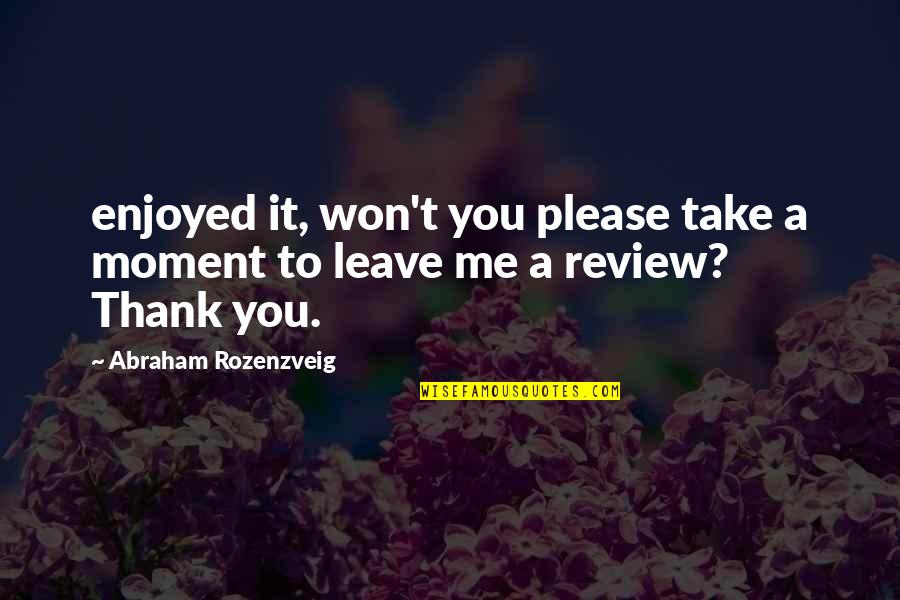 Typical Old Man Quotes By Abraham Rozenzveig: enjoyed it, won't you please take a moment