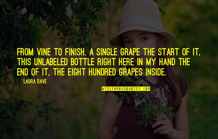 Typical Old Man Quotes By Laura Dave: From vine to finish. A single grape the
