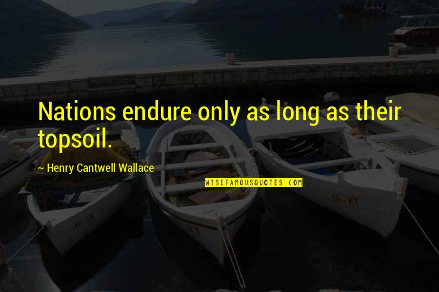 Typicality Quotes By Henry Cantwell Wallace: Nations endure only as long as their topsoil.