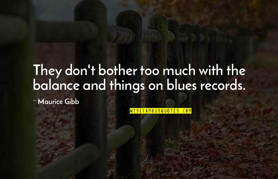 Typicality Quotes By Maurice Gibb: They don't bother too much with the balance