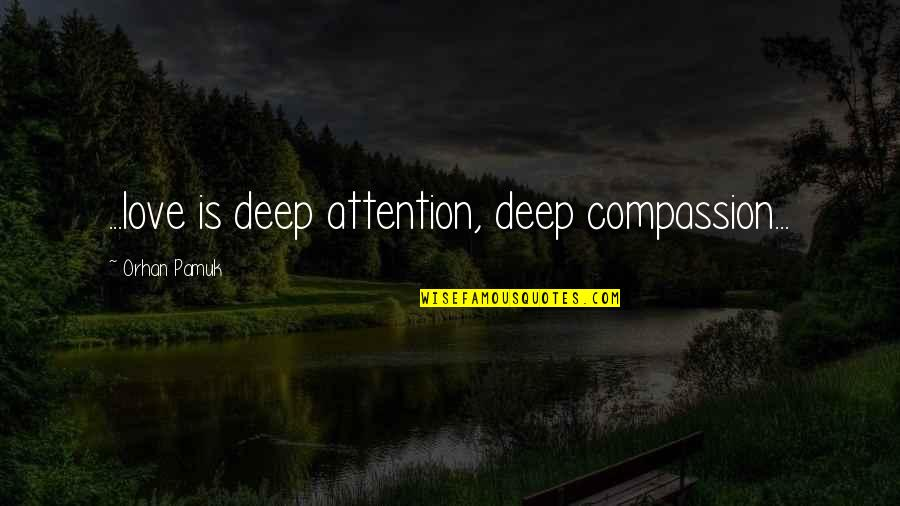 Typicality Quotes By Orhan Pamuk: ...love is deep attention, deep compassion...