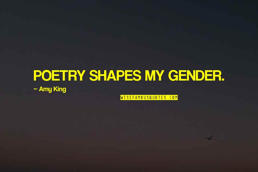 Tyr Anasazi Quotes By Amy King: POETRY SHAPES MY GENDER.