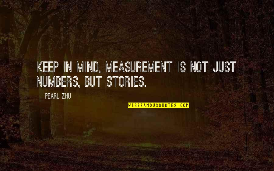 Tyr Anasazi Quotes By Pearl Zhu: Keep in mind, measurement is not just numbers,