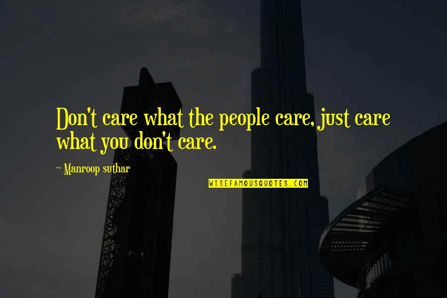 Tyrannosaur 2011 Quotes By Manroop Suthar: Don't care what the people care, just care