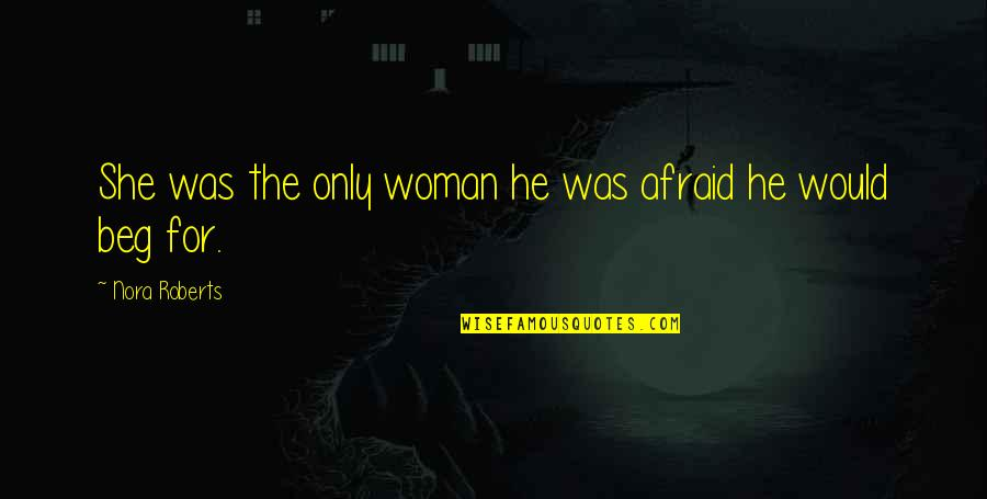 Tyrannosaur 2011 Quotes By Nora Roberts: She was the only woman he was afraid