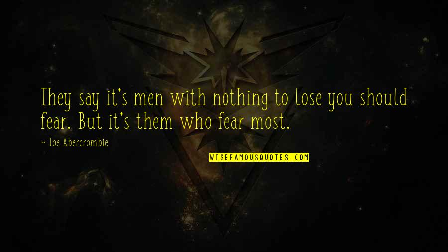 Tyres Uk Quotes By Joe Abercrombie: They say it's men with nothing to lose