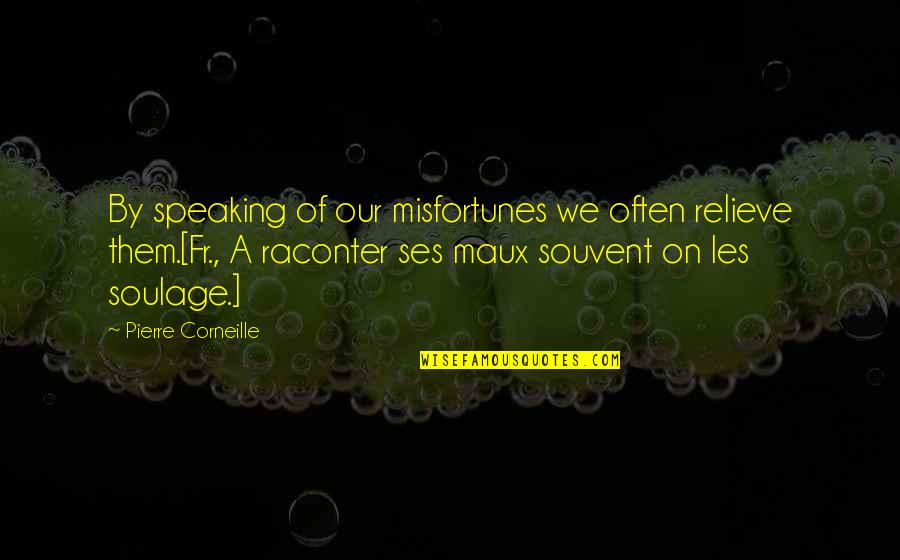 Tyres Uk Quotes By Pierre Corneille: By speaking of our misfortunes we often relieve