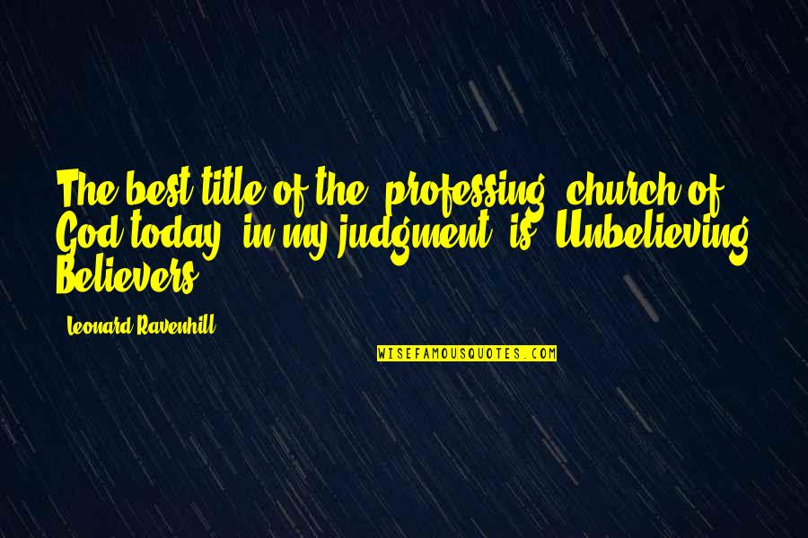 Tyrion Sansa Quotes By Leonard Ravenhill: The best title of the [professing] church of