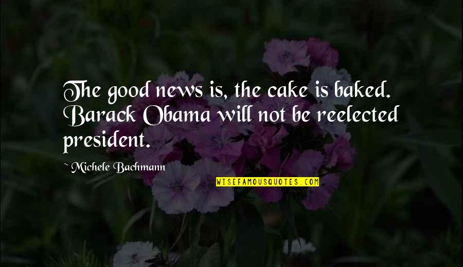 Tyrion Sansa Quotes By Michele Bachmann: The good news is, the cake is baked.