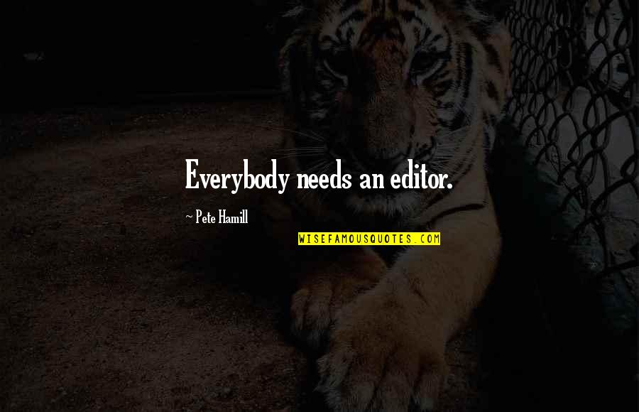 Tyrion Sansa Quotes By Pete Hamill: Everybody needs an editor.