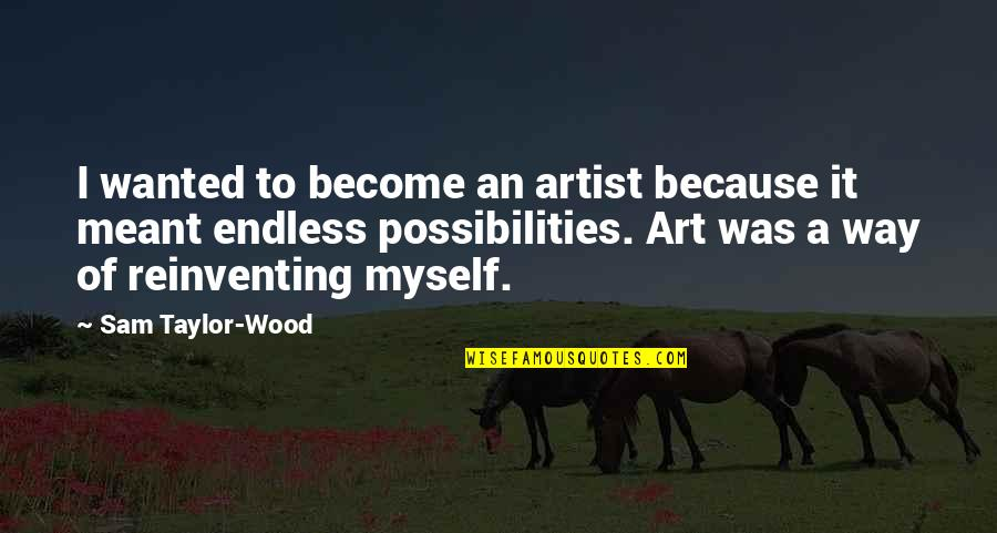 Tyrion Sansa Quotes By Sam Taylor-Wood: I wanted to become an artist because it