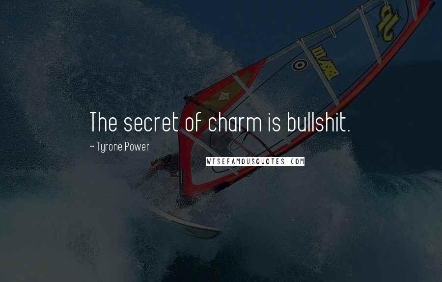 Tyrone Power quotes: The secret of charm is bullshit.