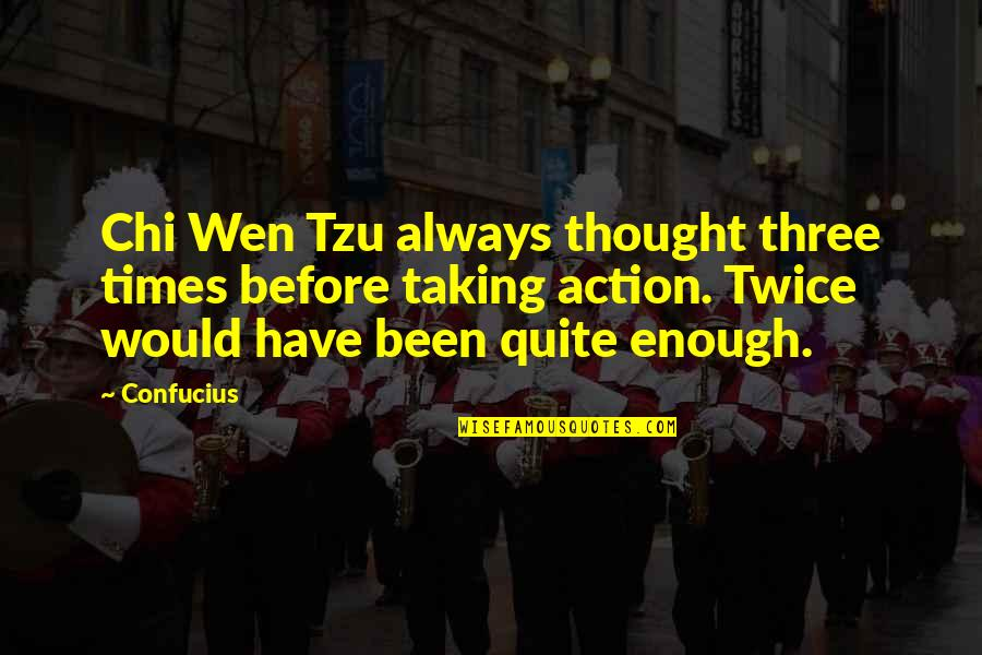 Tzu Chi Quotes By Confucius: Chi Wen Tzu always thought three times before