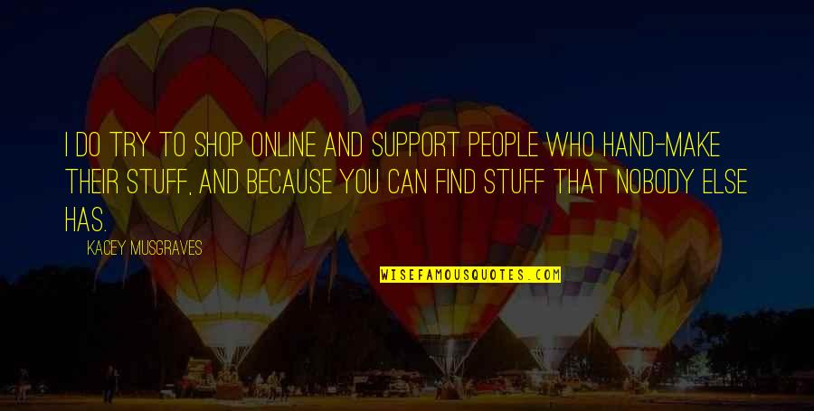 Tzu Chi Quotes By Kacey Musgraves: I do try to shop online and support