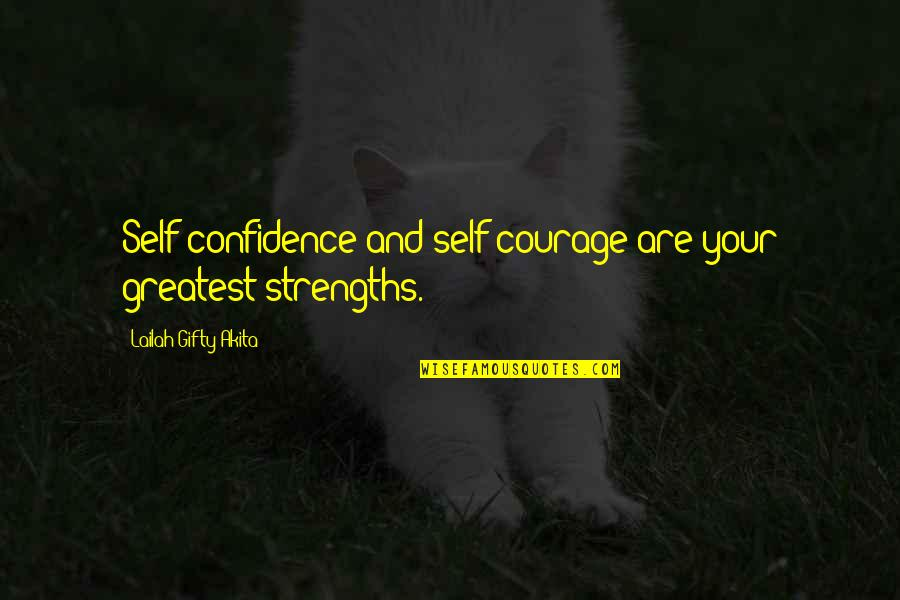 Tzu Chi Quotes By Lailah Gifty Akita: Self-confidence and self-courage are your greatest strengths.