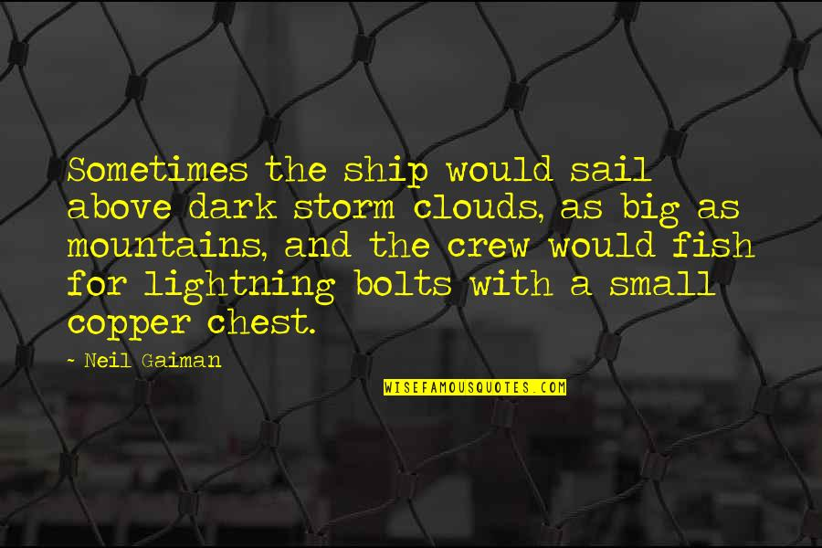 Tzu Chi Quotes By Neil Gaiman: Sometimes the ship would sail above dark storm