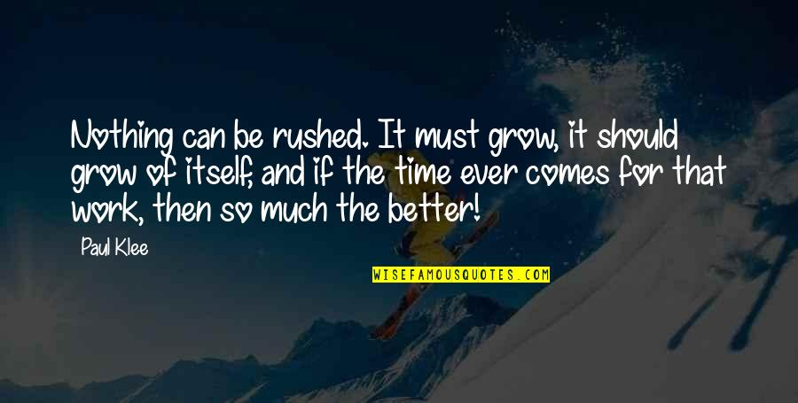 Tzu Chi Quotes By Paul Klee: Nothing can be rushed. It must grow, it