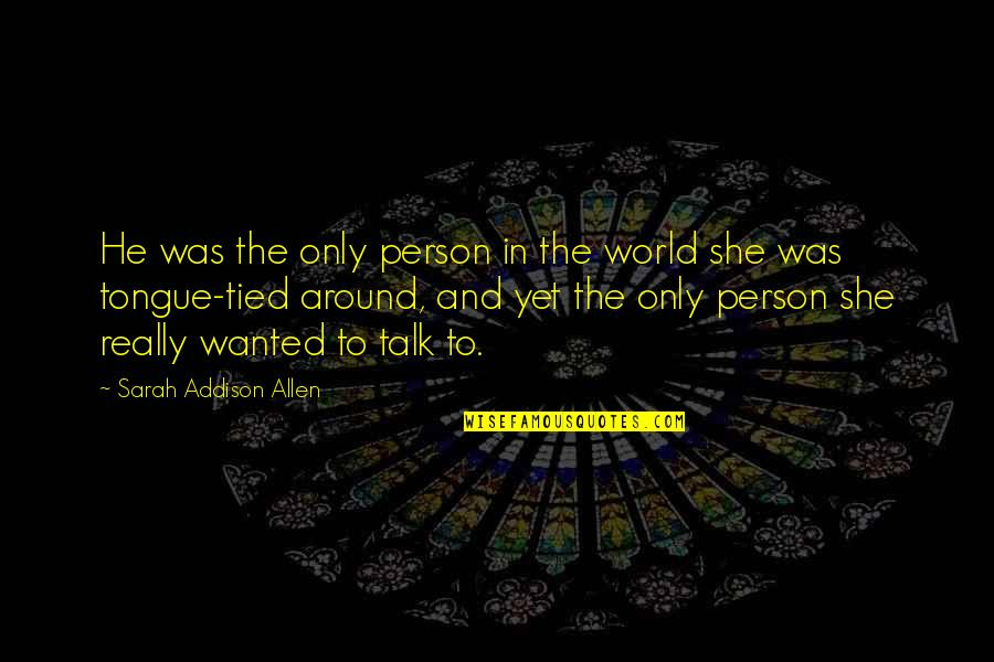 Tzu Chi Quotes By Sarah Addison Allen: He was the only person in the world