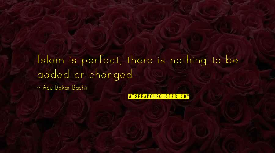 U Are Changed Quotes By Abu Bakar Bashir: Islam is perfect, there is nothing to be